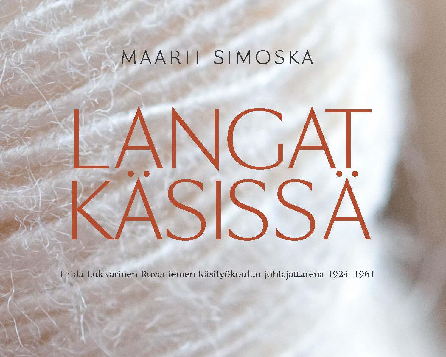 Langat käsissä kertoo Rovaniemen käsityökoulun alkuvuosikymmenistä.